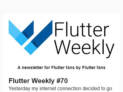 Flutter Weekly - Flutter Weekly #70